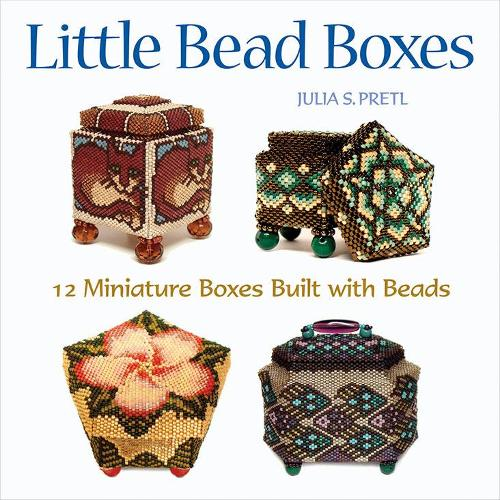Little Bead Boxes: 12 Miniature Containers Built with Beads (Paperback)