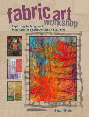 Fabric Art Workshop: Exploring Techniques & Materials for Fabric Artists & Quilters (Paperback)