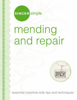 Singer Simple Mending and Repair: Essential Machine-side Tips and Techniques (Spiral bound)