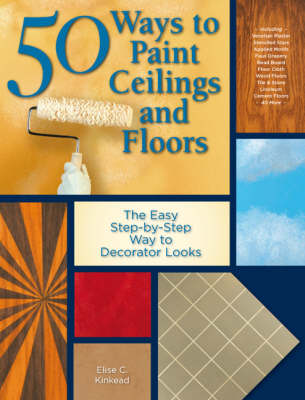 50 Ways to Paint Ceilings and Floors: The Easy Step-by-Step Way to Decorator Looks (Paperback)