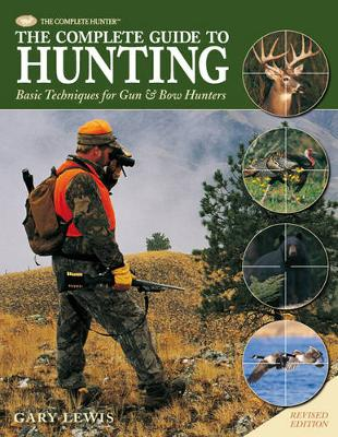 Complete Guide to Hunting: Basic Techniques for Gun & Bow Hunters (Hardback)
