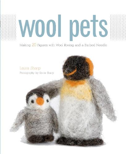 Wool Pets: Making 20 Figures with Wool Roving and a Barbed Needle (Paperback)