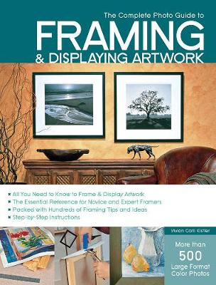 The Complete Photo Guide to Framing and Displaying Artwork: 500 Full-Color How-to Photos (Paperback)