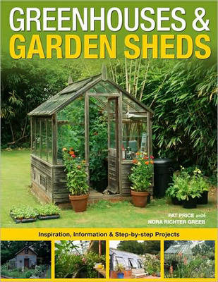 Greenhouses & Garden Sheds: Inspiration, Information & Step-by-Step Projects (Paperback)