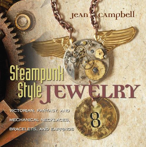 Steampunk Style Jewelry: Victorian, Fantasy, and Mechanical Necklaces, Bracelets, and Earrings (Paperback)