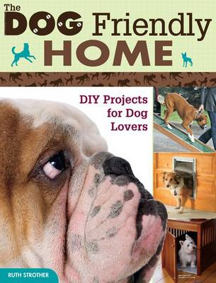The Dog Friendly Home: DIY Projects for Dog Lovers (Paperback)