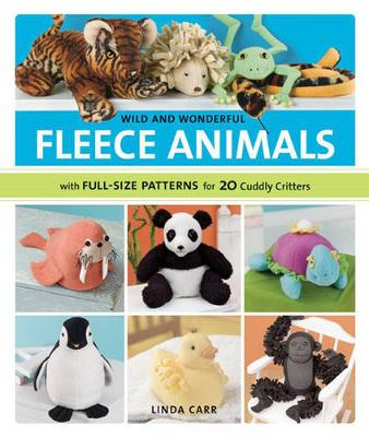 Wild and Wonderful Fleece Animals: With Full-Size Patterns for 20 Cuddly Critters (Paperback)
