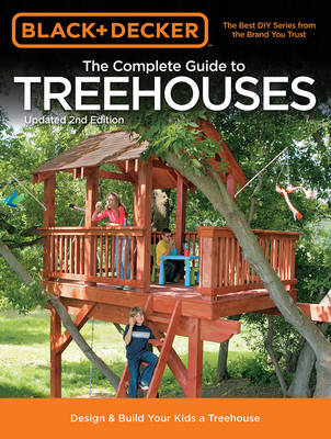 The Complete Guide to Treehouses (Black & Decker): Design & Build Your Kids a Treehouse (Paperback)