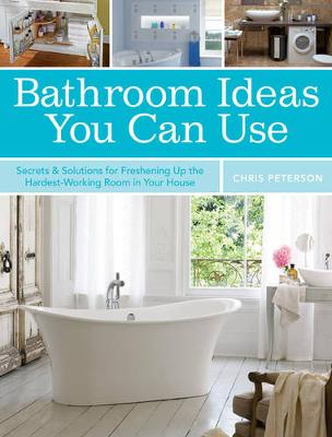Bathroom Ideas You Can Use: Secrets & Solutions for Freshening Up the Hardest-Working Room in Your House (Paperback)