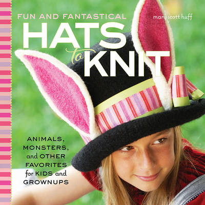 Fun and Fantastical Hats to Knit: Animals, Monsters & Other Favorites for Kids and Grownups (Paperback)