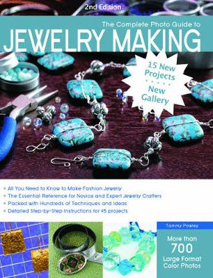 The Complete Photo Guide to Jewelry Making, 2nd Edition: 15 New Projects, New Gallery - More Than 700 Large Color Photos (Paperback)