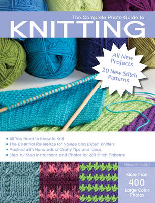 The Complete Photo Guide to Knitting: *All You Need to Know to Knit *The Essential Reference for Novice and Expert Knitters *Packed with Hundreds of Crafty Tips and Ideas - Complete Photo Guide (Paperback)