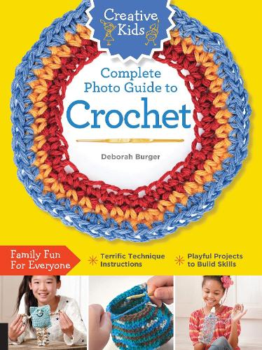 Creative Kids Complete Photo Guide to Crochet - Creative Kids (Paperback)