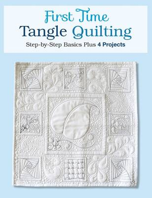 First Time Tangle Quilting: Step-by-Step Basics Plus 3 Projects (Paperback)
