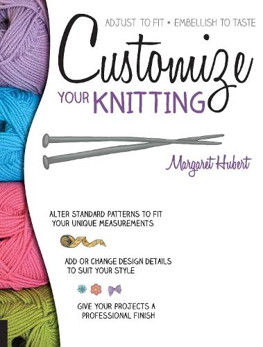 Customize Your Knitting: Adjust to fit; embellish to taste (Paperback)