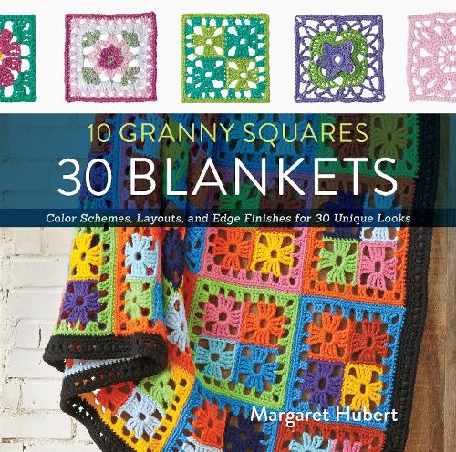 10 Granny Squares 30 Blankets: Color Schemes, Layouts, and Edge Finishes for 30 Unique Looks (Paperback)
