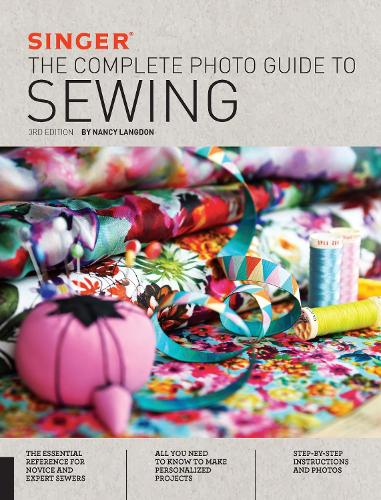 Singer: The Complete Photo Guide to Sewing, 3rd Edition - Complete Photo Guide (Paperback)