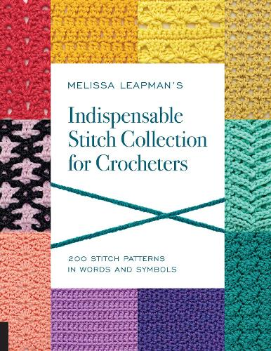 Melissa Leapman's Indispensable Stitch Collection for Crocheters: 200 Stitch Patterns in Words and Symbols (Paperback)