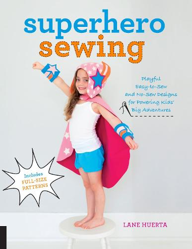 Superhero Sewing: Playful Easy Sew and No Sew Designs for Powering Kids' Big Adventures--Includes Full Size Patterns (Paperback)