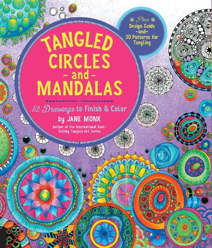 Tangled Circles and Mandalas: 52 Drawings to Finish and Color--Plus Design Guide and 30 Patterns for Tangling - Tangled Color and Draw (Paperback)