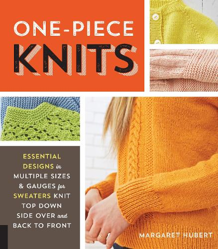 One-Piece Knits: Essential Designs in Multiple Sizes and Gauges for Sweaters Knit Top Down, Side Over, and Back to Front (Paperback)