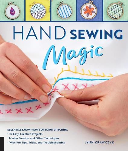 Hand Sewing Magic: Essential Know-How for Hand Stitching--*10 Easy, Creative Projects *Master Tension and Other Techniques * With Pro Tips, Tricks, and Troubleshooting (Paperback)