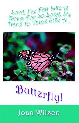 Lord, I've Felt Like a Butterfly for So Long, It's Hard to Think Like a Butterfly (Paperback)