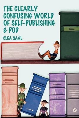 The Clearly Confusing World of Self-Publishing and Pod (Paperback)
