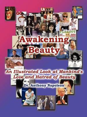 Awakening Beauty: An Illustrated Look at Mankind's Love and Hatred of Beauty (Paperback)