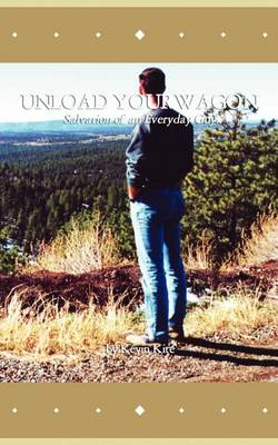 Unload Your Wagon: Salvation of an Everyday Guy (Paperback)
