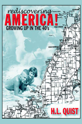 Rediscover America! Growing Up in the 40's (Hardback)