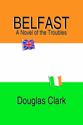 Belfast, a Novel of the Troubles (Hardback)