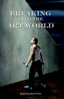 Breaking Into the Art World: How to Start Making a Living as an Artist (Paperback)