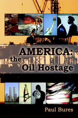 America: The Oil Hostage (Paperback)