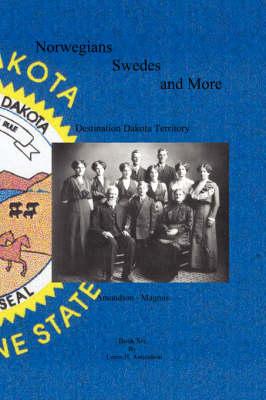 Norwegians, Swedes and More - Destination Dakota Territory - Amundson-Magnus (Paperback)