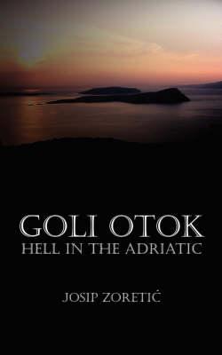 Goli Otok - Hell in the Adriatic (Paperback)