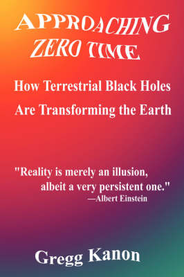 Approaching Zero Time: How Terrestrial Black Holes Are Transforming the Earth (Paperback)