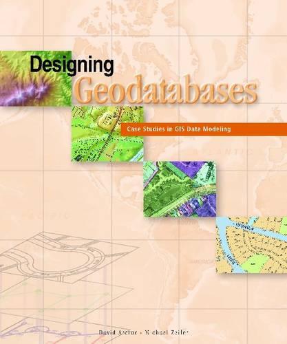 Designing Geodatabases: Case Studies in GIS Data Modeling (Paperback)