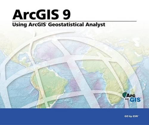 Using ArcGIS Geostatistical Analyst: ArcGIS 9 (Paperback)