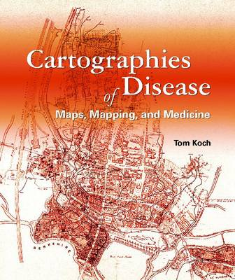 Cartographies of Disease: Maps, Mapping, and Medicine (Paperback)