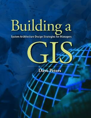 Building a GIS: System Architecture Design Strategies for Managers (Paperback)