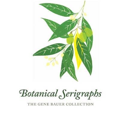Botanical Serigraphs: The Gene Bauer Collection (Hardback)