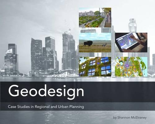 Geodesign: Case Studies in Regional and Urban Planning (Paperback)