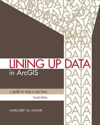 Lining Up Data in ArcGIS: A Guide to Map Projections (Paperback)