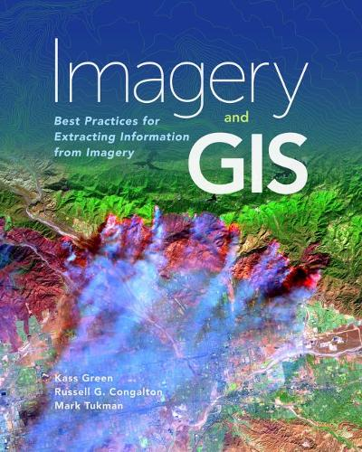 Imagery and GIS: Best Practices for Extracting Information from Imagery (Paperback)