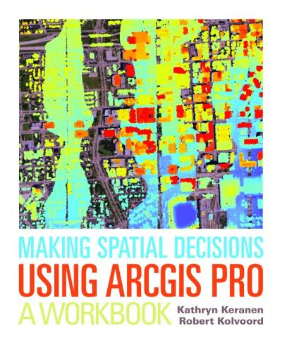 Making Spatial Decisions Using ArcGIS Pro: A Workbook (Paperback)