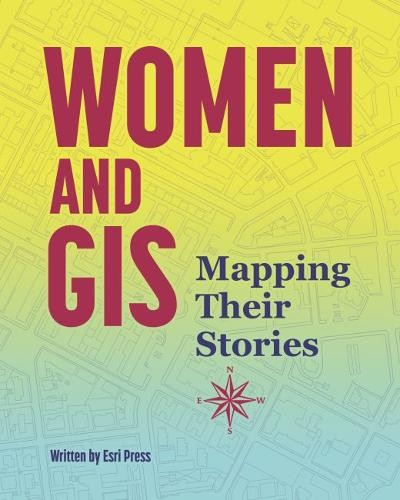Women and GIS: Mapping Their Stories (Paperback)