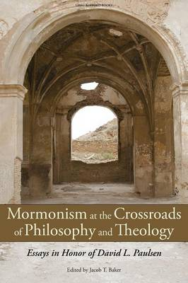 Mormonism at the Crossroads of Philosophy and Theology: Essays in Honor of David L. Paulsen (Paperback)