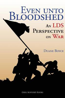 Even Unto Bloodshed: An Lds Perspective on War (Paperback)