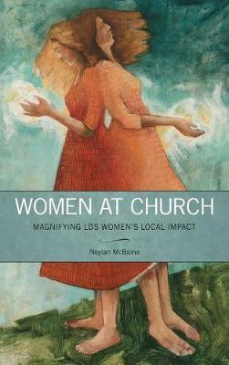 Women at Church: Magnifying Lds Women's Local Impact (Hardback)
